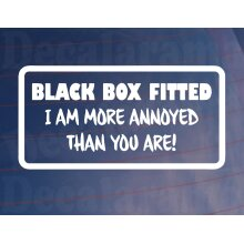 Car Sticker BLACK BOX FITTED I AM MORE ANNOYED THAN YOU New Driver Window Bumper
