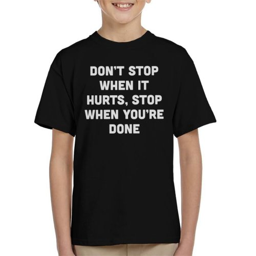 Dont Stop When It Hurts Stop When Youre Done Text Kid's T-Shirt