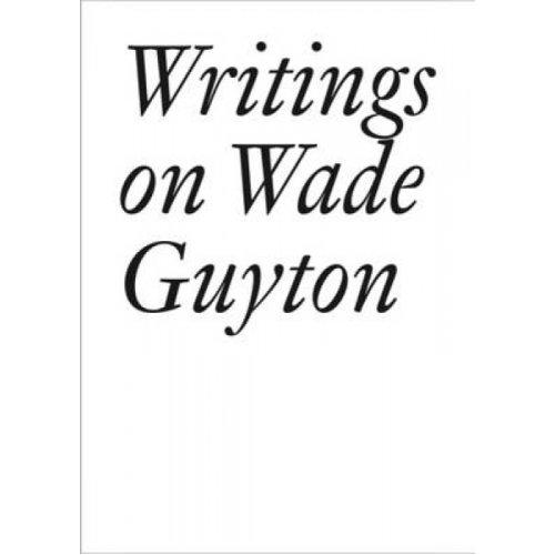 Writings on Wade Guyton by Daniel Baumann & Johanna Burton & Bettina Funcke & John Kelsey & Vincent