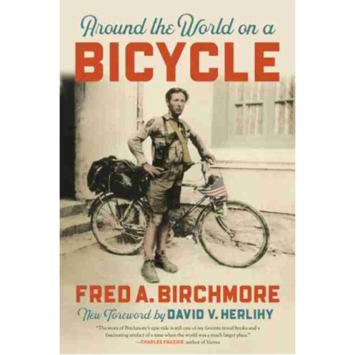 Around the World on a Bicycle by Birchmore & Fred A.
