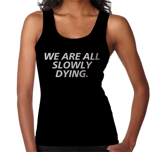 We Are All Slowly Dying Women's Vest