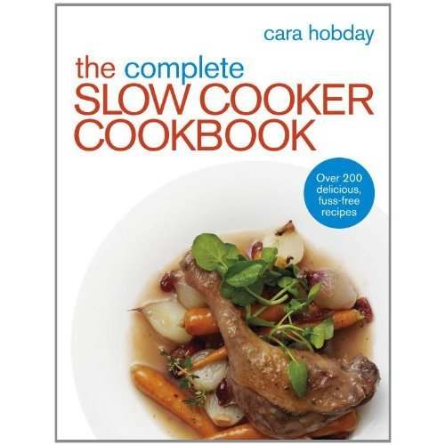 The Complete Slow Cooker Cookbook: Over 200 Delicious Easy Recipes