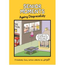 Senior Moments: Ageing Disgracefully: A timelessly funny cartoon collection by Whyatt - Used