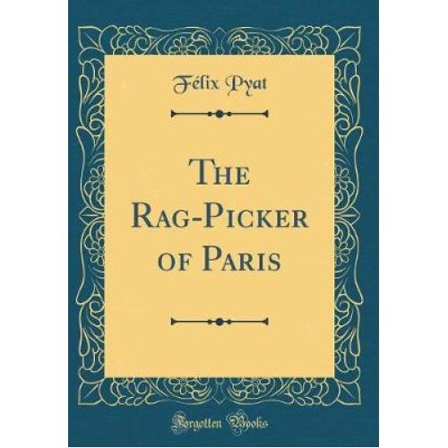 The Rag-Picker of Paris (Classic Reprint)