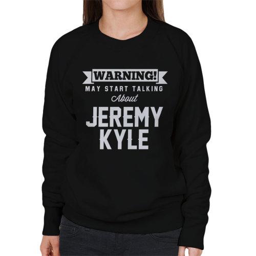 Warning May Start Talking About Jeremy Kyle Women's Sweatshirt