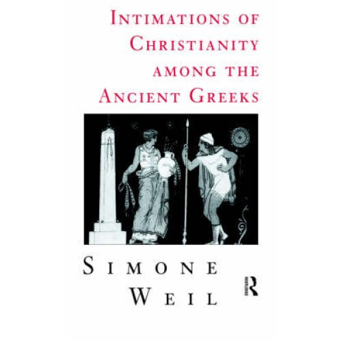 Intimations of Christianity Among The Greeks by Simone Weil