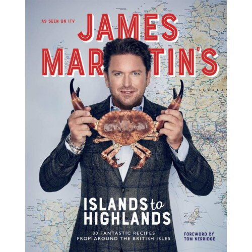 James Martin's Islands to Highlands: 80 fantastic recipes from around the British Isles