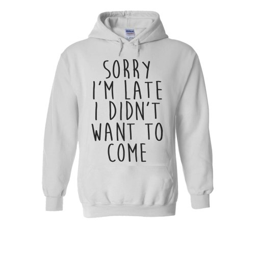 Sorry I'm Late I didn't Want To Come Novelty Forest White Men Women Unisex Hooded Sweatshirt Hoodie