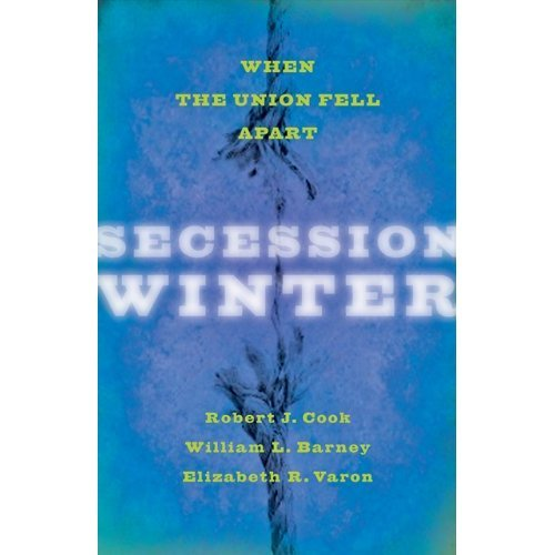 Secession Winter: When the Union Fell Apart (The Marcus Cunliffe Lecture Series)