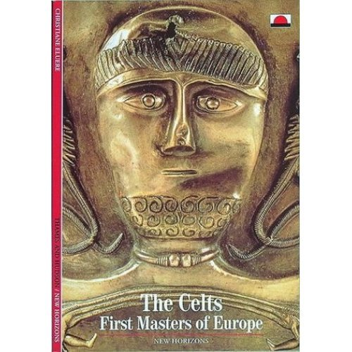 The Celts: First Masters of Europe (New Horizons)