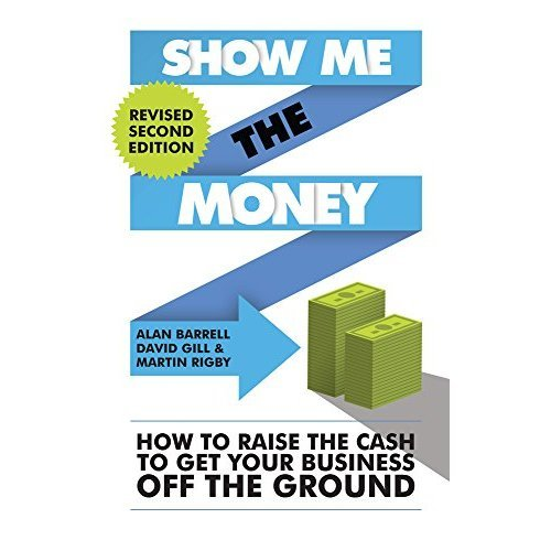 Show Me the Money: How to Raise the Cash to Get Your Business Off the Ground