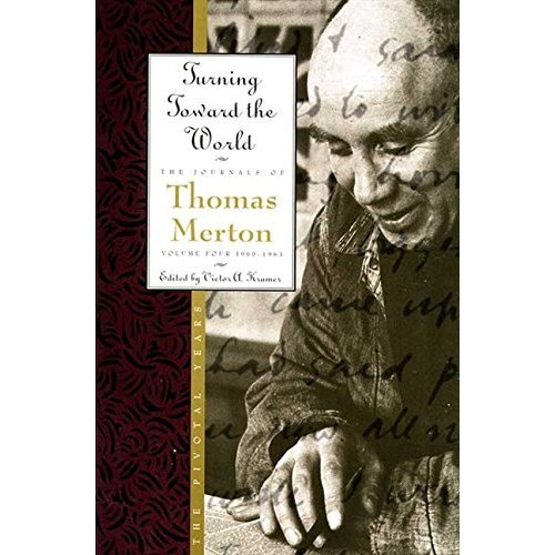 Turning Toward the World: The Pivotal Years; The Journals of Thomas Merton, Volume 4: 1960-1963: 1960-63 - Turning Towards the World: The Pivotal ...