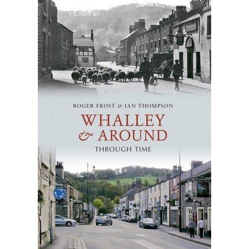 Whalley & Around Through Time