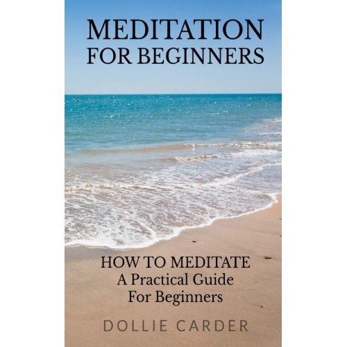 Meditation for Beginners: How to Meditate a Practical Guide for Beginners