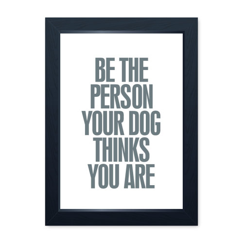 Be The Person Your Dog Thinks You Are Print, Dog Lover Owner Fur Baby Wall Art