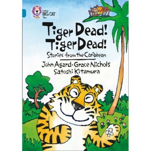 Collins Big Cat - Tiger Dead! Tiger Dead! Stories from the Caribbean: Band 13/Topaz: Band 13/Topaz Phase 7, Bk. 3 (Paperback)