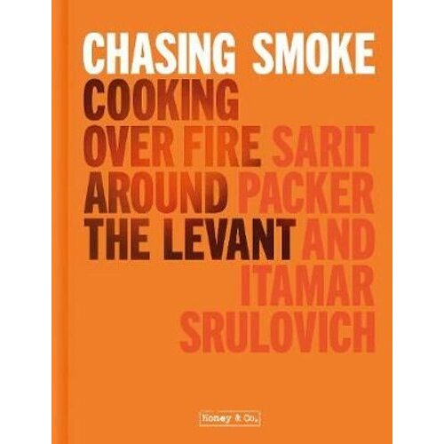 Chasing Smoke: Cooking over Fire Around the Levant | Hardback