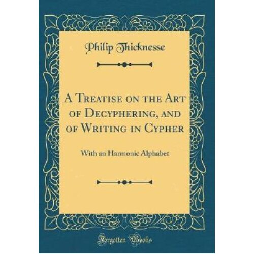 A Treatise on the Art of Decyphering, and of Writing in Cypher