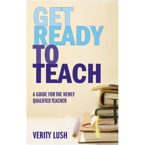Get Ready to Teach: A Guide for the Newly Qualified Teacher (NQT)