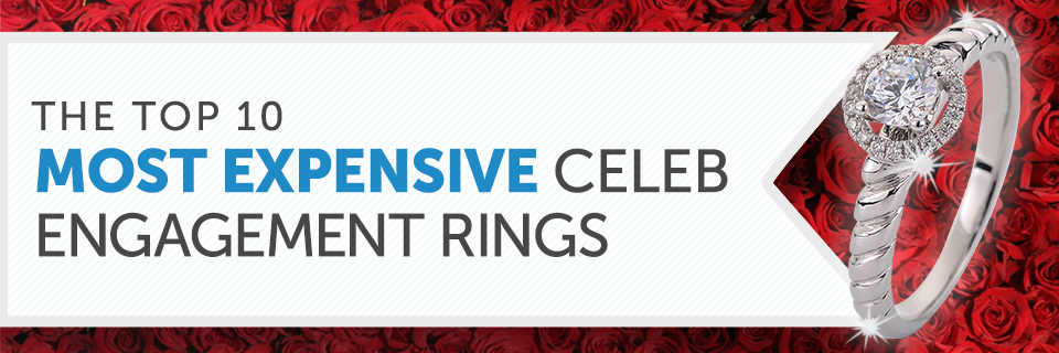 The Top 10 Most Expensive Celeb Engagement Rings