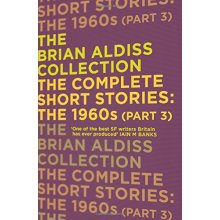 The Complete Short Stories: The 1960s (Part 3) (The Brian Aldiss Collection) - Used