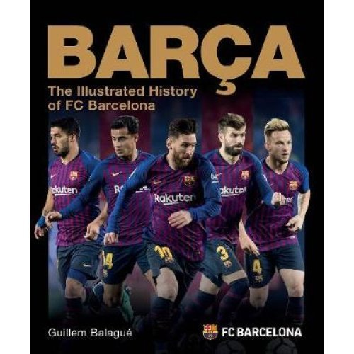 Barca: The Illustrated History of FC Barcelona