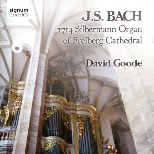 David Goode (organ) - J.S. Bach: 1714 Silbermann Organ of Freiberg Cathedral [CD]