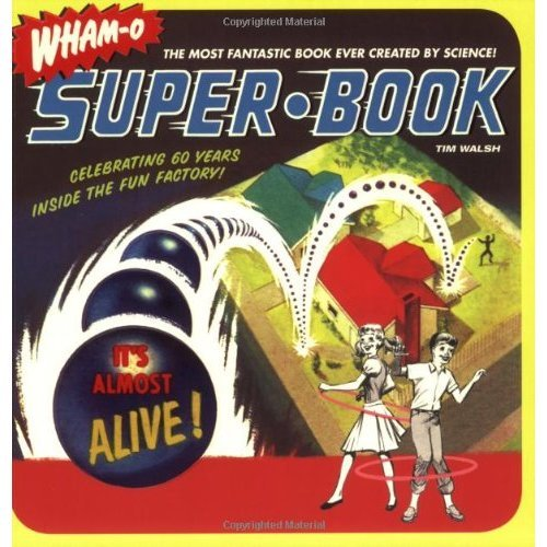 Wham-O Superbook: Celebrating 60 Years Inside the Fad Factory