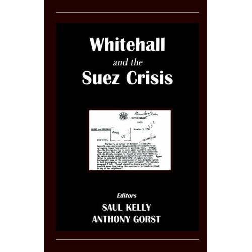 Whitehall and the Suez Crisis (British Foreign & Colonial Policy)