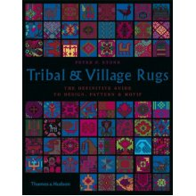 Tribal & Village Rugs: The Definitive Guide to Design, Pattern & Motif: The Definitive Guide to Design, Pattern and Motif - Used