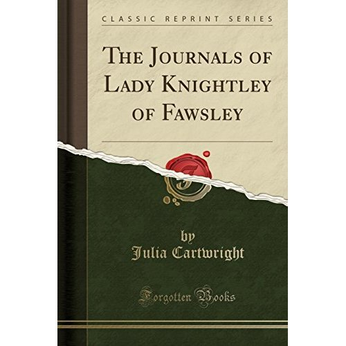 The Journals of Lady Knightley of Fawsley (Classic Reprint)