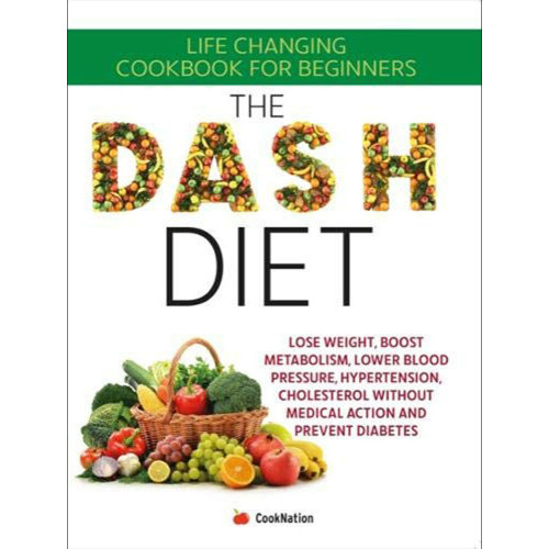The Dash Diet: Life Changing CookBook For Beginners