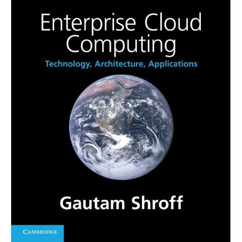 Enterprise Cloud Computing: Technology, Architecture, Applications