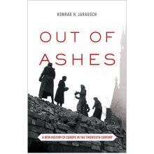 Out of Ashes – A New History of Europe in the Twentieth Century