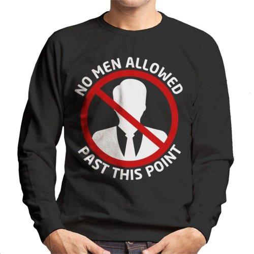 Anti Male No Men Allowed Past This Point Men's Sweatshirt