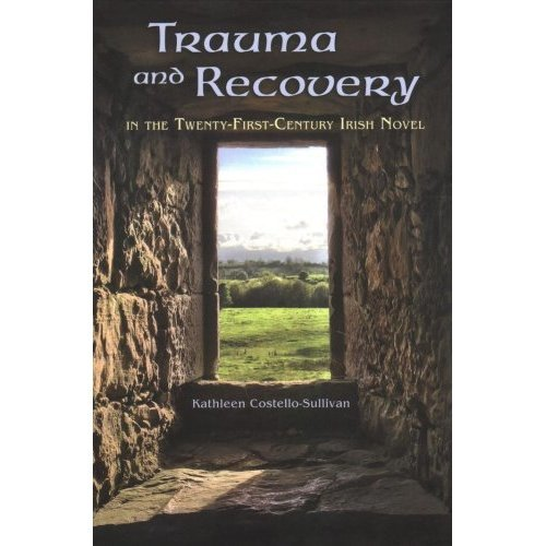 Trauma and Recovery in the Twenty-First-Century Irish Novel